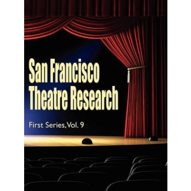 San Francisco Theatre Research, First Series, Vol. 9