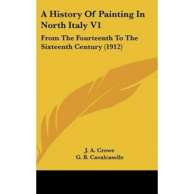 A History of Painting in North Italy V1 :From the Fourteenth to the Sixteenth Century (1912)