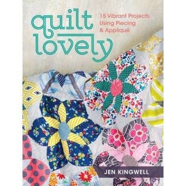 Quilt Lovely :15 Vibrant Projects Using Piecing and Applique
