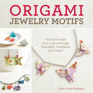 Origami Jewelry Motifs :Fold and wear your own earrings, bracelets, necklaces and more!