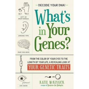 Whats in Your Genes? :From the Color of Your Eyes to the Length of Your Life, A Revealing Look at Your Genetic Traits
