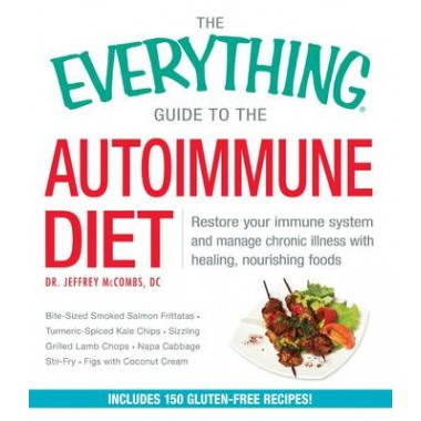 The Everything Guide To The Autoimmune Diet :Restore Your Immune System and Manage Chronic Illness with Healing, Nourishing Foods