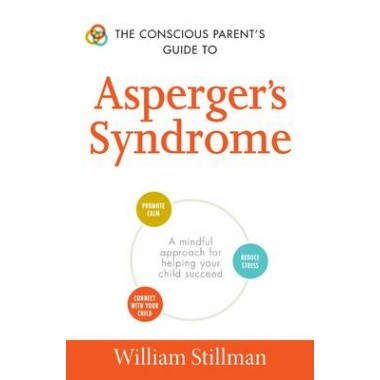 The Conscious Parent's Guide To Asperger's Syndrome :A Mindful Approach for Helping Your Child Succeed
