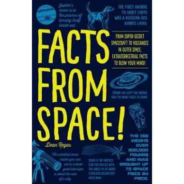 Facts from Space! :From Super-Secret Spacecraft to Volcanoes in Outer Space, Extraterrestrial Facts to Blow Your Mind!