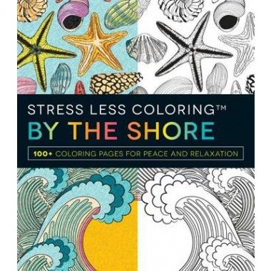 Stress Less Coloring - By the Shore :100+ Coloring Pages for Peace and Relaxation
