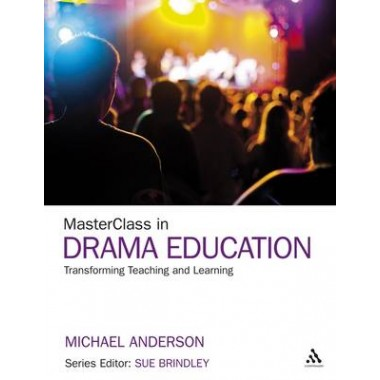 Masterclass in Drama :Transforming Teaching and Learning