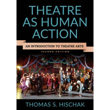 Theatre as Human Action :An Introduction to Theatre Arts