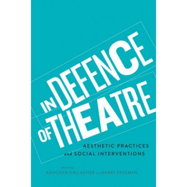 In Defence of Theatre :Aesthetic Practices and Social Interventions
