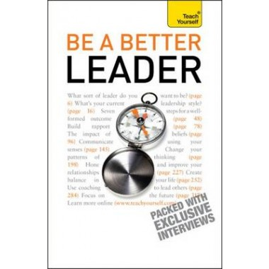 Be A Better Leader :An inspiring, practical guide to becoming a successful leader