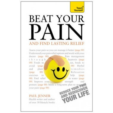 Beat Your Pain and Find Lasting Relief :A jargon-free, accessible guide to overcoming chronic pain