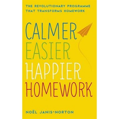 Calmer, Easier, Happier Homework :The Revolutionary Programme That Transforms Homework