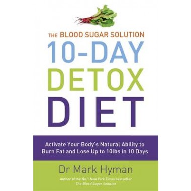 The Blood Sugar Solution 10-Day Detox Diet :Activate Your Body's Natural Ability to Burn fat and Lose Up to 10lbs in 10 Days