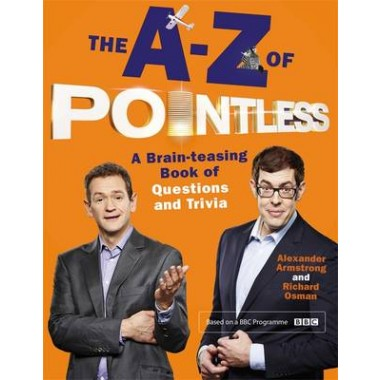 The A-Z of Pointless :A Brain-Teasing Bumper Book of Questions and Trivia