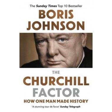 The Churchill Factor :How One Man Made History