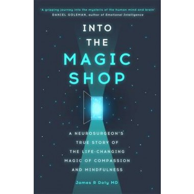 Into the Magic Shop :A neurosurgeon's true story of the life-changing magic of compassion and mindfulness