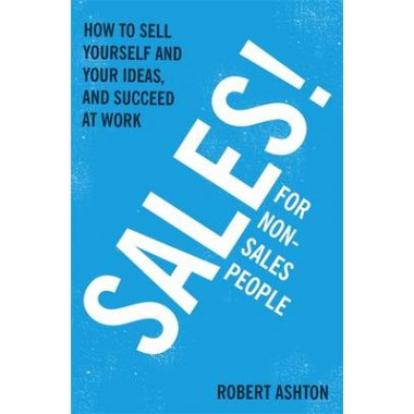 Sales for Non-Salespeople :How to sell yourself and your ideas, and succeed at work