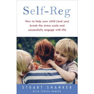 Help Your Child Deal With Stress - and Thrive :The transformative power of Self-Reg
