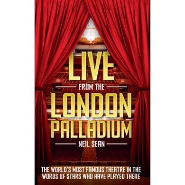 Live from the London Palladium :The World's Most Famous Theatre in the Words of the Stars Who Have Played There
