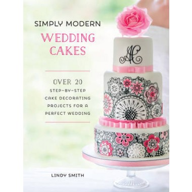 Simply Modern Wedding Cakes :Over 20 contemporary designs for remarkable yet achievable wedding cakes