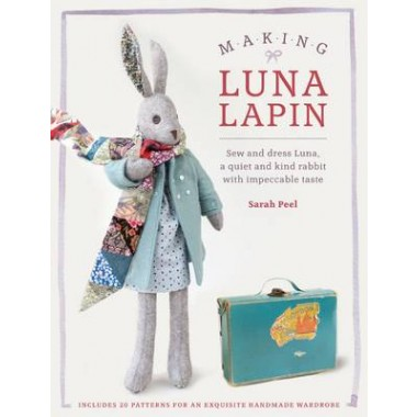 Making Luna Lapin :Sew and dress Luna, a quiet and kind rabbit with impeccable taste