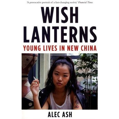 Wish Lanterns :Young Lives in New China