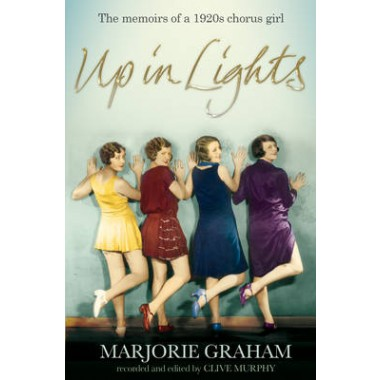 Up in Lights :The Memoirs of a 1920s Chorus Girl