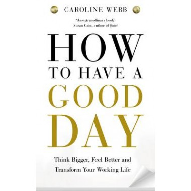 How To Have A Good Day :The essential toolkit for a productive day at work and beyond
