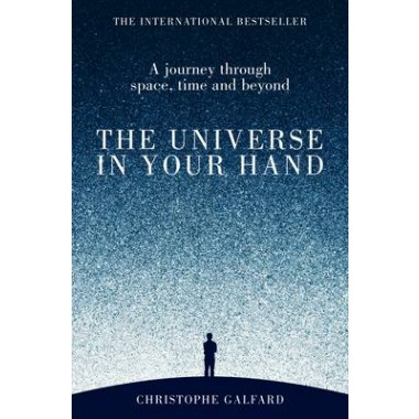 The Universe in Your Hand :A Journey Through Space, Time and Beyond