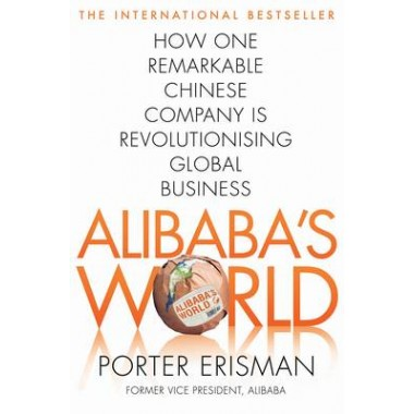 Alibaba's World :How a remarkable Chinese company is changing the face of global business