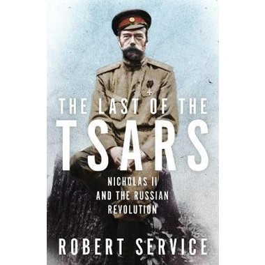 The Last of the Tsars :Nicholas II and the Russian Revolution