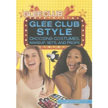 Glee Club Style :Choosing Costumes, Makeup, Sets, and Props
