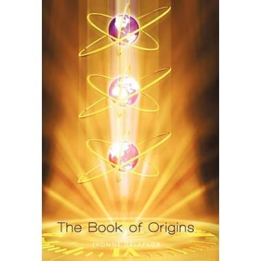 The Book of Origins: Recovering the Original Divine Blue Print Essence