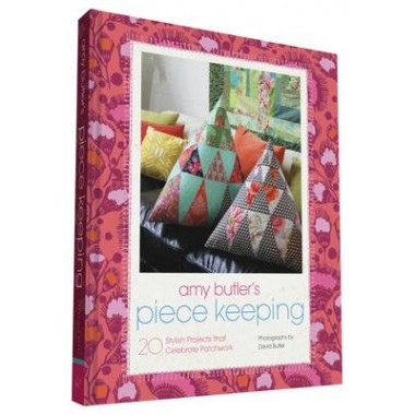 Amy Butler's Piece Keeping :20 Stylish Projects that Celebrate Patchwork