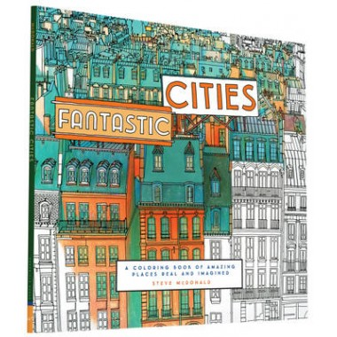 Fantastic Cities :A Coloring Book of Amazing Places Real and Imagined
