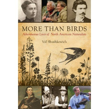 More Than Birds :Adventurous Lives of North American Naturalists
