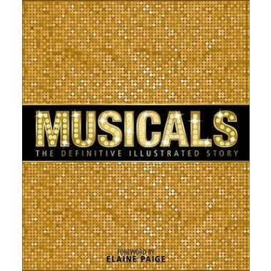 Musicals :The Definitive Illustrated Story