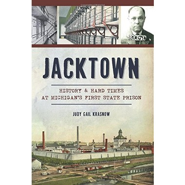 Jacktown :History & Hard Times at Michigan's First State Prison