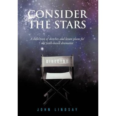 Consider the Stars :A Collection of Sketches and Lesson Plans for the Faith-based Dramatist