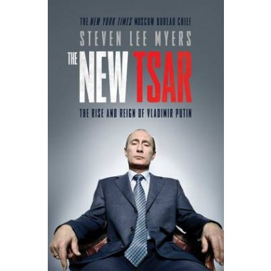 The New Tsar :The Rise and Reign of Vladimir Putin