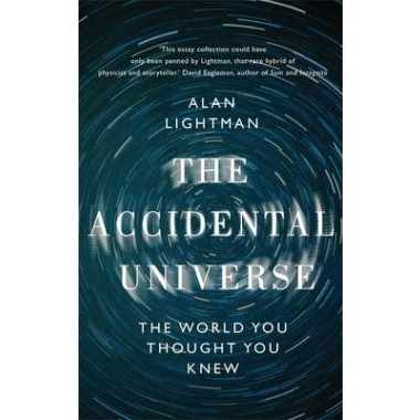 The Accidental Universe :The World You Thought You Knew