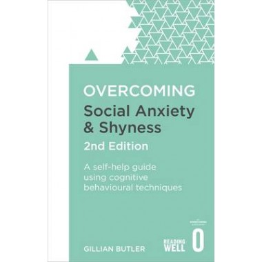 Overcoming Social Anxiety and Shyness, 2nd Edition :A self-help guide using cognitive behavioural techniques
