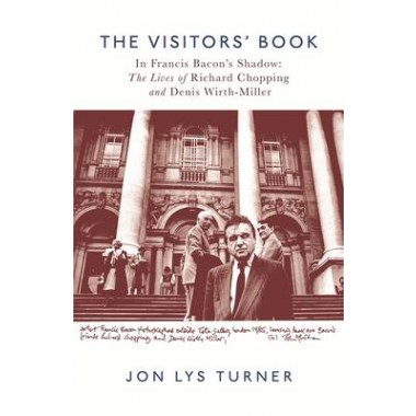 The Visitors' Book :In Francis Bacon's Shadow: The Lives of Richard Chopping and Denis Wirth-Miller