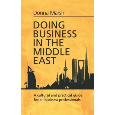 Doing Business in the Middle East :A cultural and practical guide for all Business Professionals