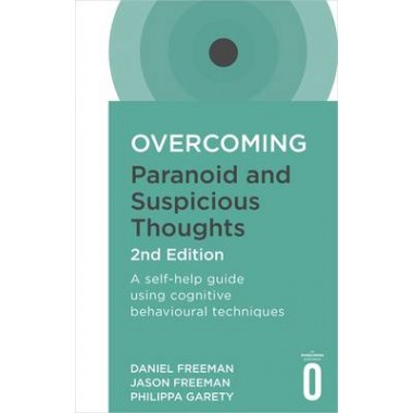Overcoming Paranoid and Suspicious Thoughts, 2nd Edition :A self-help guide using cognitive behavioural techniques