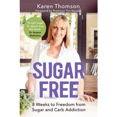 Sugar Free :8 Weeks to Freedom from Sugar and Carb Addiction