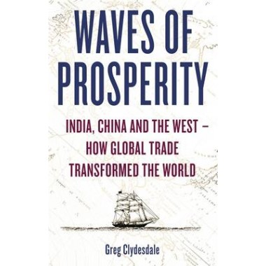 Waves of Prosperity :India, China and the West - How Global Trade Transformed the World