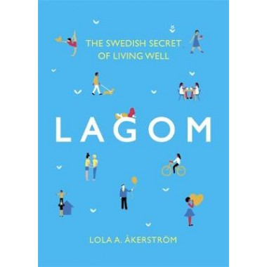 Lagom :The Swedish Secret of Living Well
