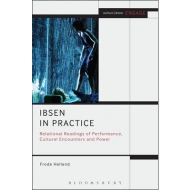 Ibsen in Practice :Relational Readings of Performance, Cultural Encounters and Power