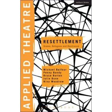 Applied Theatre: Resettlement :Drama, Refugees and Resilience