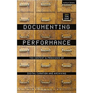 Documenting Performance :The Context and Processes of Digital Curation and Archiving